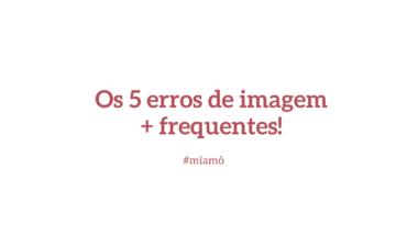 Os 5 erros + frequentes!